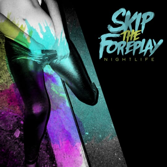 Skip The Foreplay - Nightlife