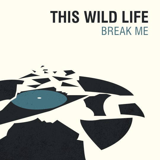 This Wild Life - Break Me (Single)