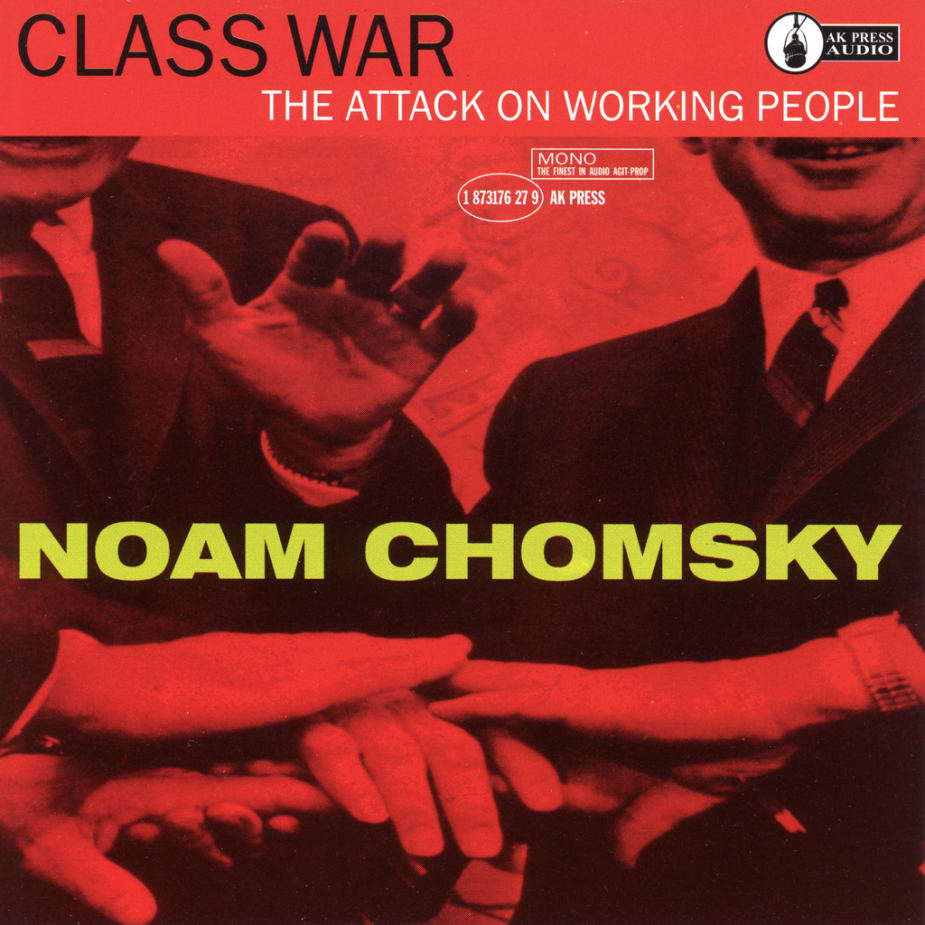Noam Chomsky - Class War: The Attack On Working People