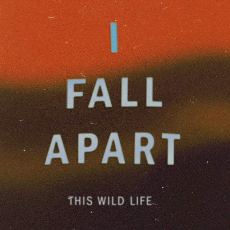 This Wild Life - I Fall Apart (Single)