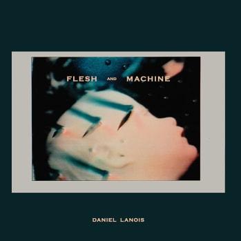 "Daniel Lanois Album ""Flesh And Machine"" Out Now"