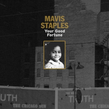 "Mavis Staples ""Your Good Fortune"" Out Now"