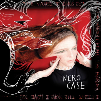 NEKO CASE TO RELEASE FIRST ALBUM IN FOUR YEARS 'THE WORSE THINGS GET, THE HARDER I FIGHT, THE HARDER I FIGHT, THE MORE I LOVE YOU' SEPT 3 ON ANTI-