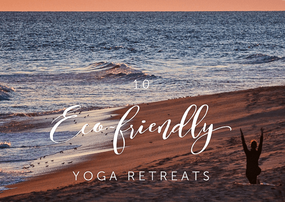 10 ECO FRIENDLY YOGA RETREATS - Green With Renvy