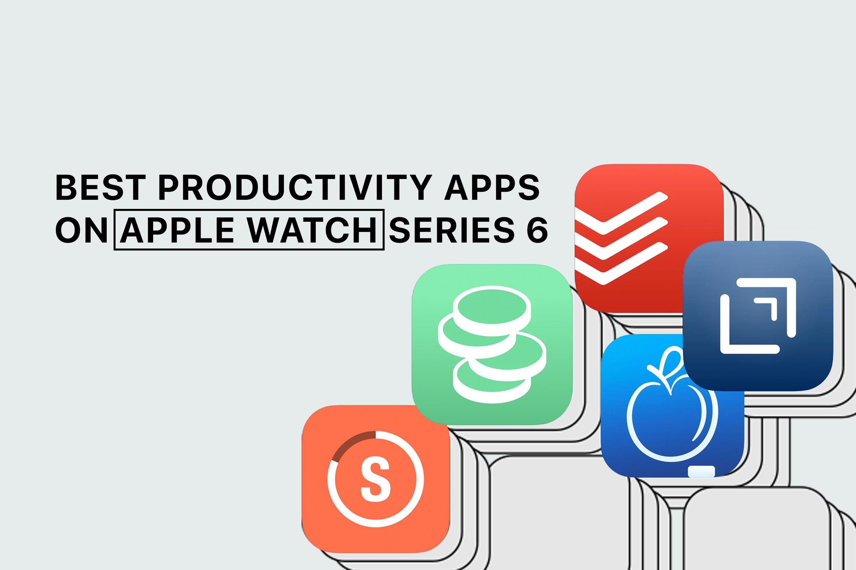 allapplenews-best-productiviey-apps-apple-watch-6