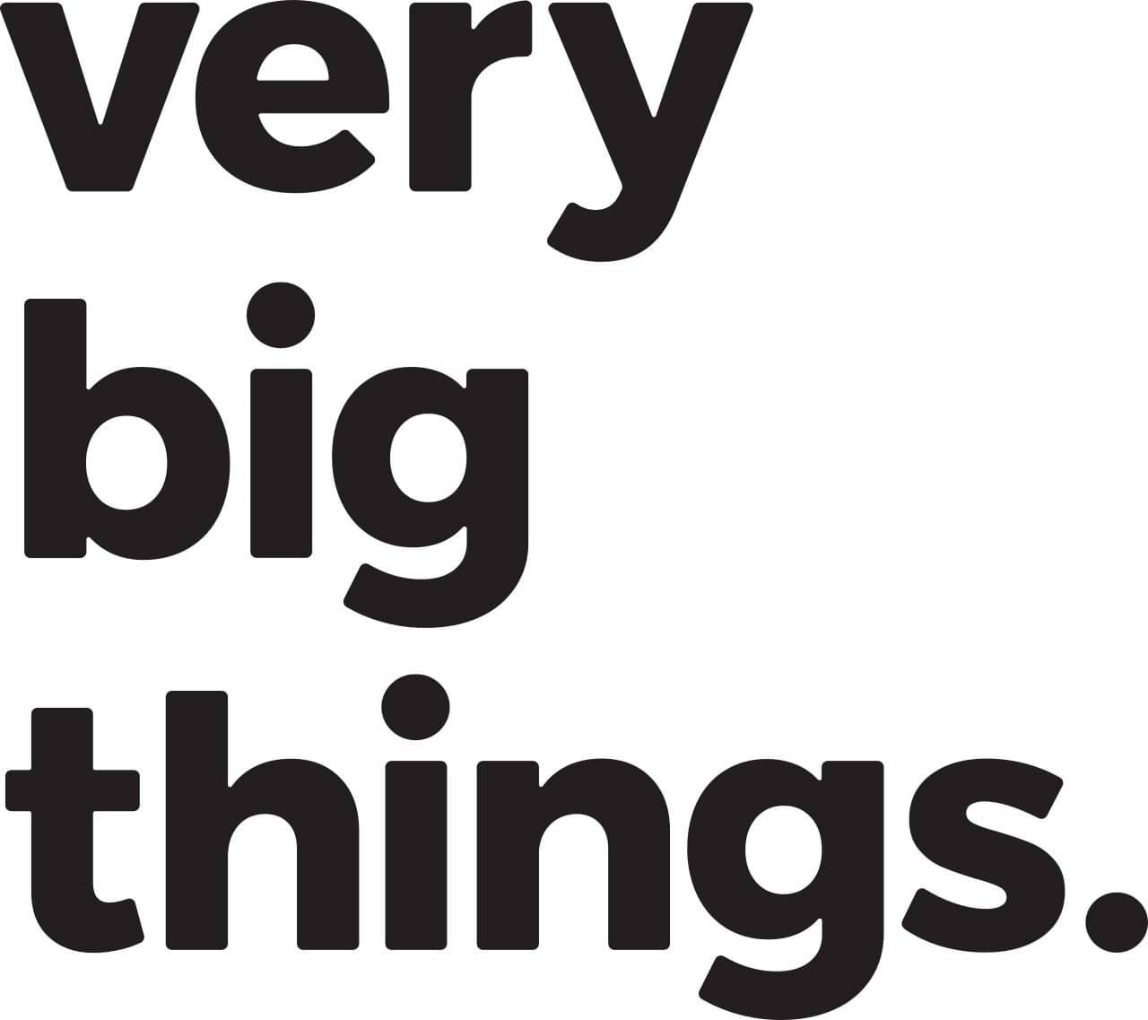 Very Big Things
