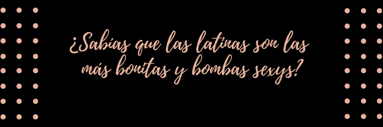 ¿Sabías que las latinas son las más bonitas y sexys?