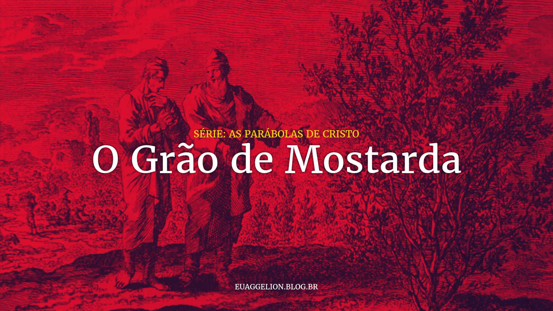 O Grão de Mostarda - Série: As Parábolas de Jesus