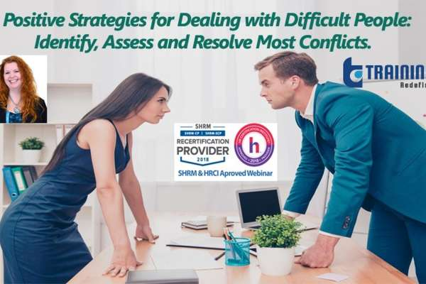 Live Webinar on Positive Strategies for Dealing with Difficult People: Identify, Assess and Resolve Most Conflicts.