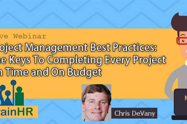Project Management Best Practices: The Keys To Completing Every Project On Time and On Budget