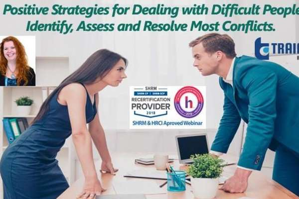 Webinar Training on Positive Strategies for Dealing with Difficult People: Identify, Assess and Resolve Most Conflicts