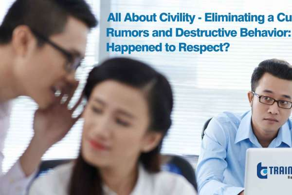 Online Webinar on All About Civility - Eliminating a Culture of Gossip, Rumors and Destructive Behavior: Whatever Happened to Respect?