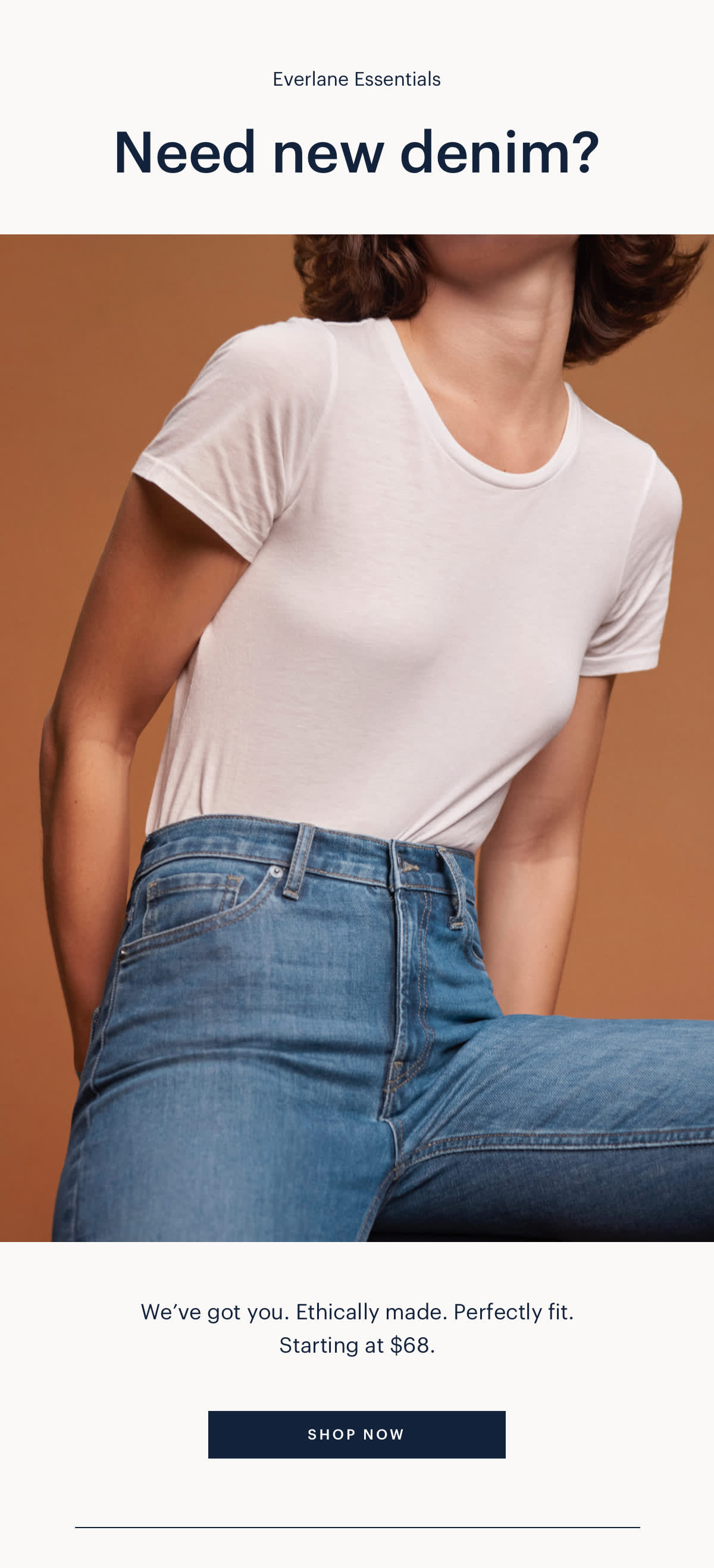 Need new denim? We've got you. Ethically made. Perfectly fit. Starting at $68.