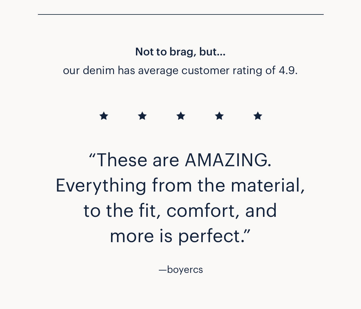 Not to brag, but...our denim has average customer rating of 4.9.