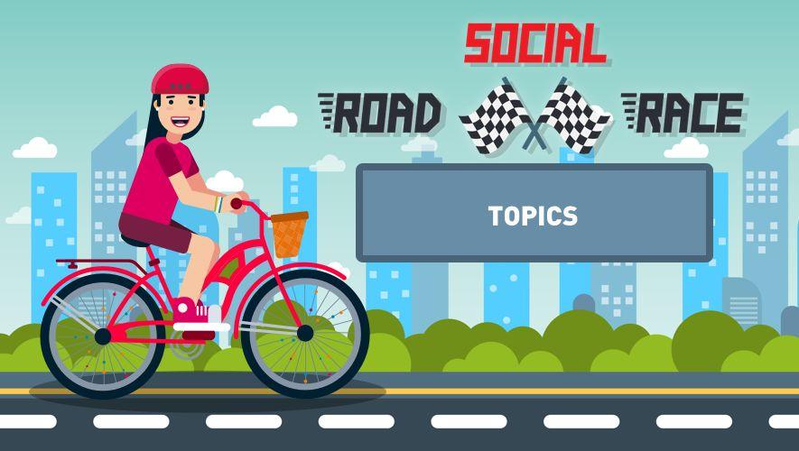 Social Road Race: Topics