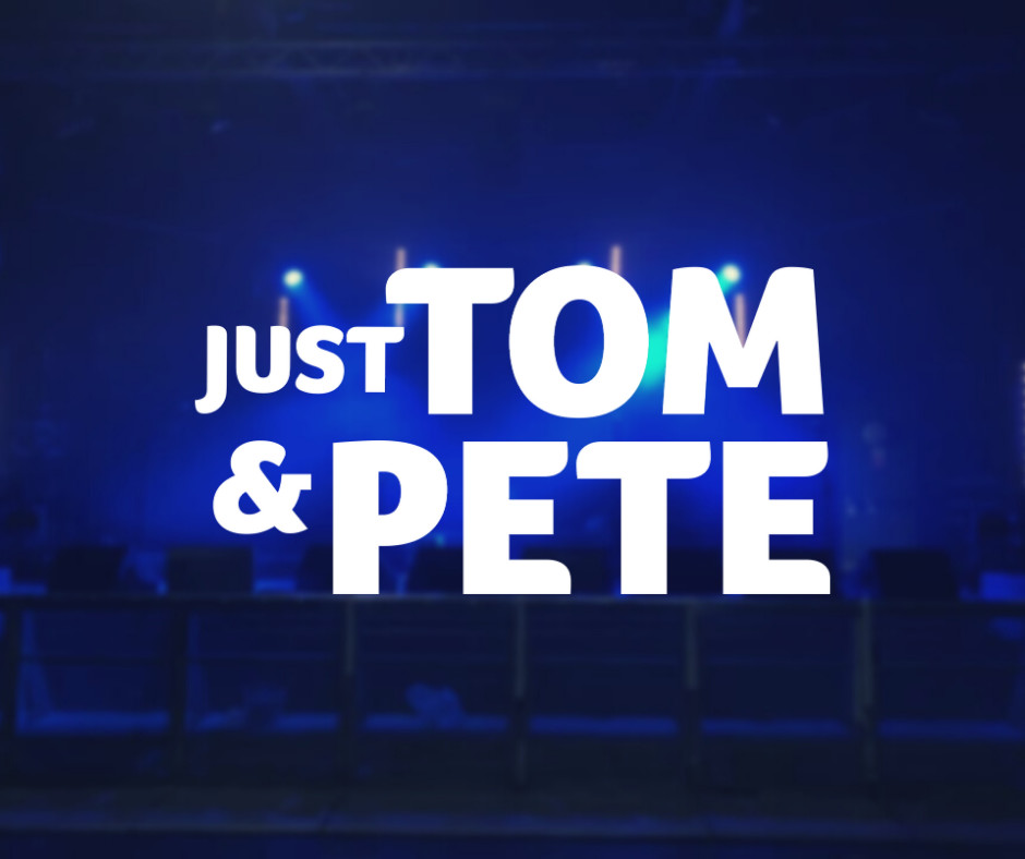 Just Tom & Pete
