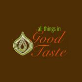 All Things in Good Taste