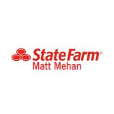 Matt Mehan - State Farm Insurance Agent