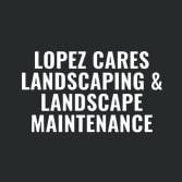 Lopez Cares Landscaping & Landscape Maintenance