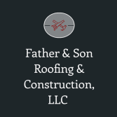 Father & Son Roofing and Construction, LLC