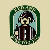 Bed and Bone Too, Inc.