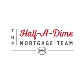 The Half-A-Dime Mortgage Team