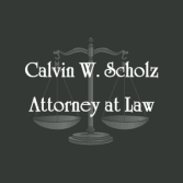 Calvin W. Scholz Attorney at Law