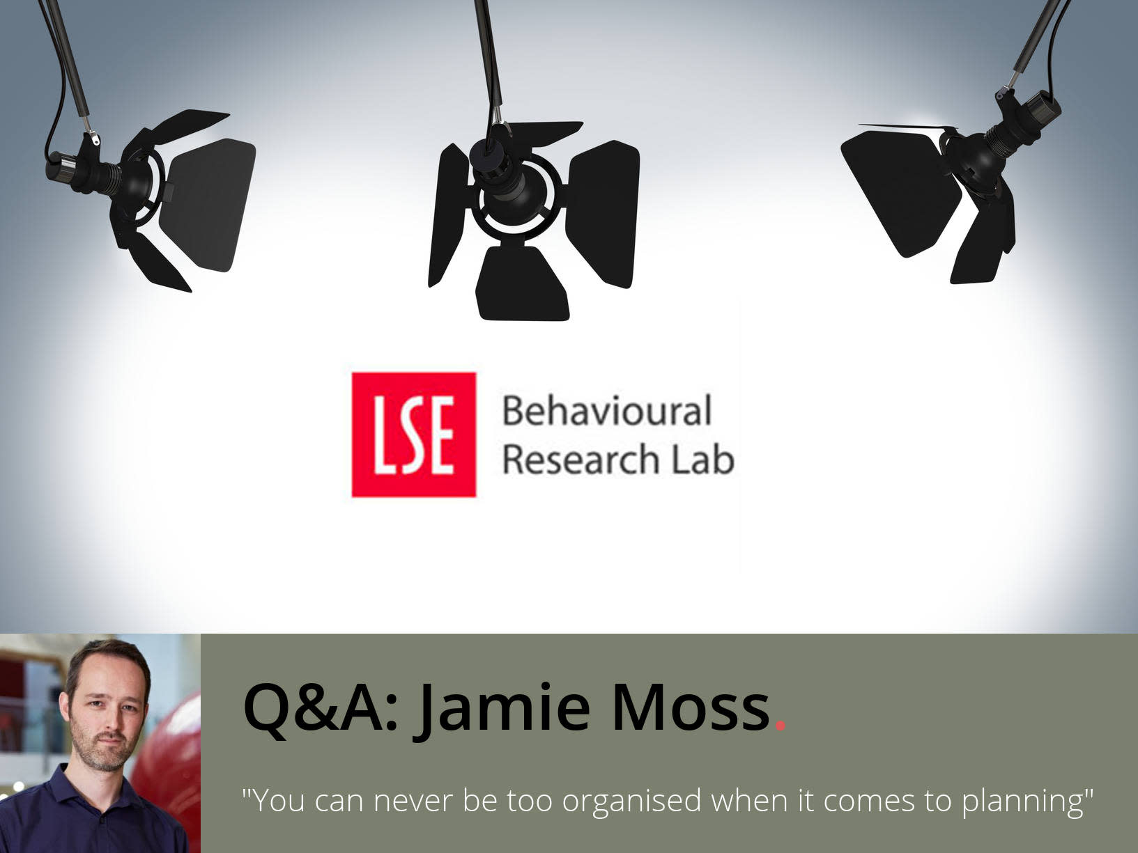 Q&A with Jamie Moss, Behavioural Research Lab at LSE