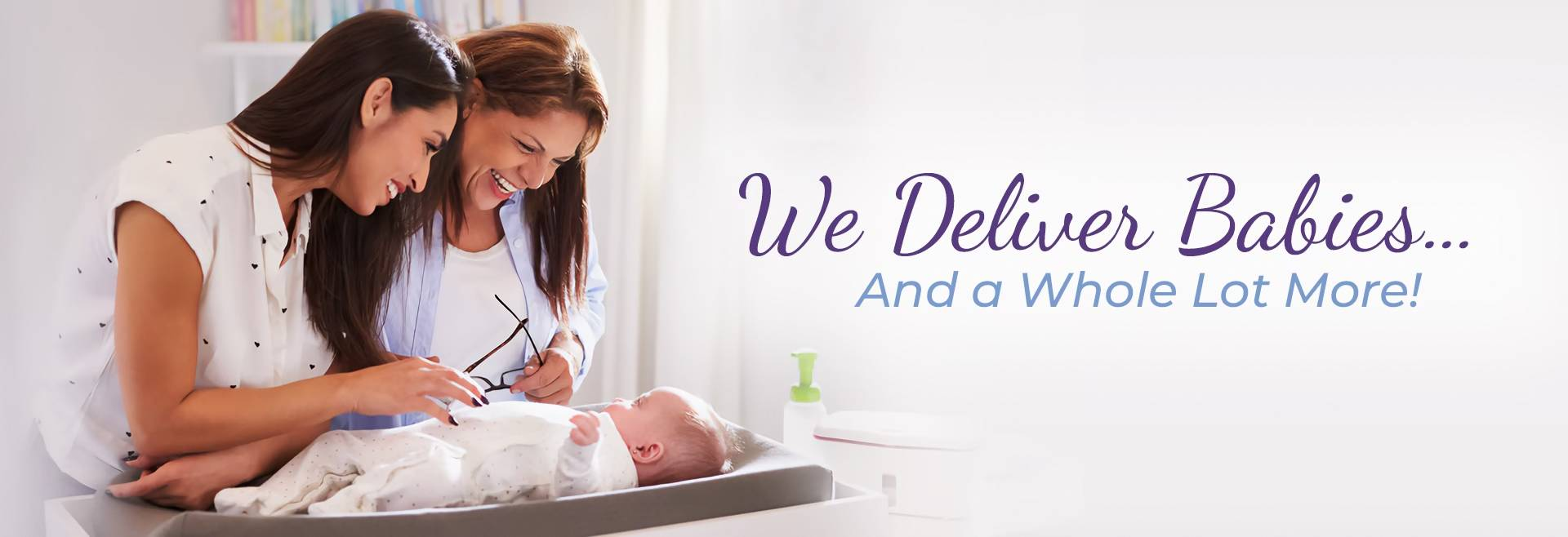 We Deliver Babies... and a whole lot more!
