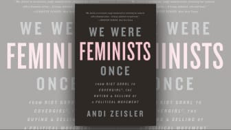 "At #2 is ""We Were Feminists Once: From Riot Grrrl to CoverGirl, the Buying and Selling of a Political Movement."""