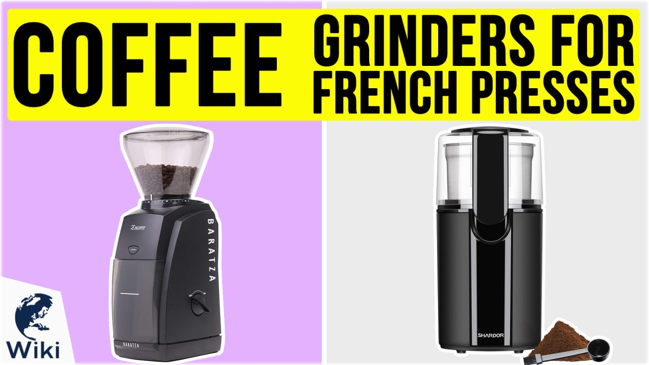 10 Best Coffee Grinders For French Presses