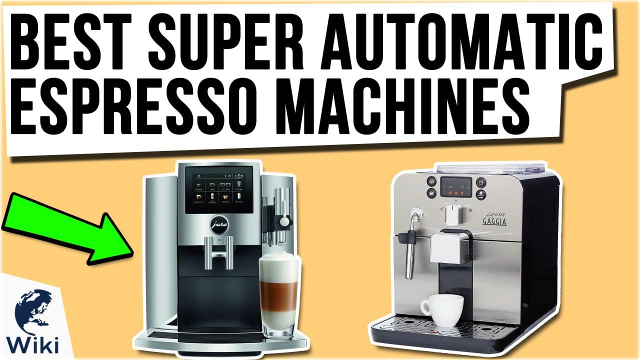 10 Best Super Automatic Espresso Machines