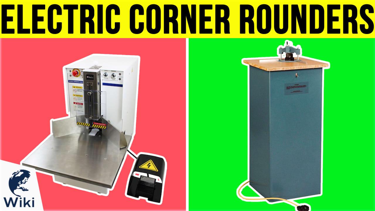 5 Best Electric Corner Rounders