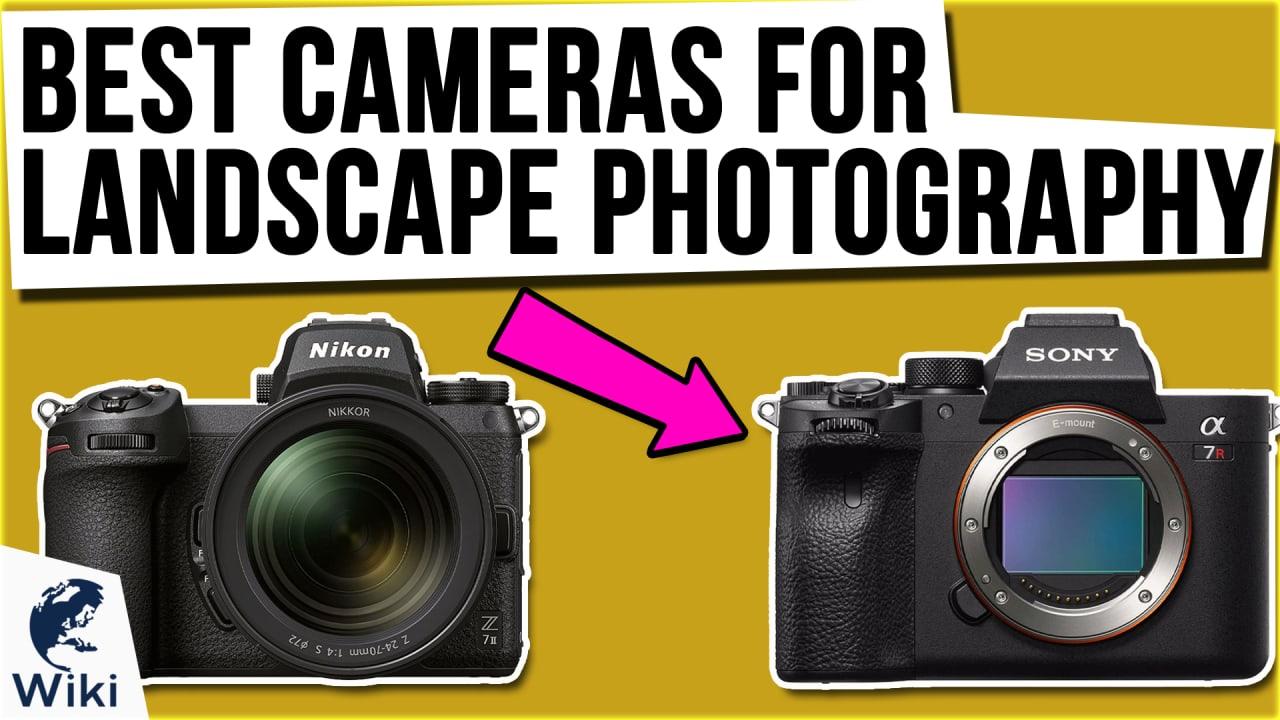 10 Best Cameras For Landscape Photography