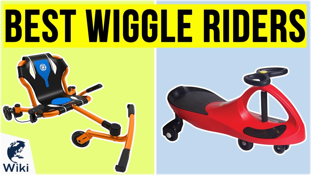 10 Best Wiggle Riders