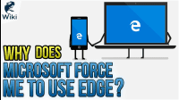 Why Does Microsoft Force Me To Use Edge?