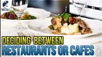 Deciding Between Restaurants Or Cafes
