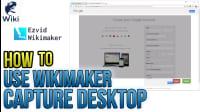 How To Use Wikimaker Capture Desktop