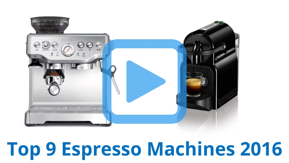 Top 9 Espresso Machines Of 2016 Video Review