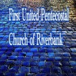 First United Pentecostal Church in Riverbank,CA 95367