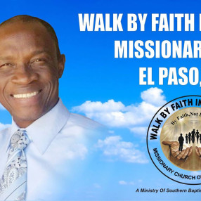 Walk By Faith International,  Missionary Church of El Paso Texas