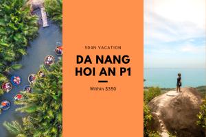 5D4N Da Nang, Hoi An Vacation Within $350 Part 1