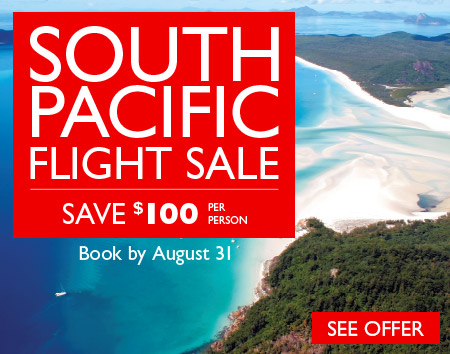 South Pacific Flight Sale. Save $100 per person. Book by August 31st.
