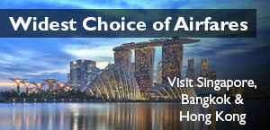Widest Choice of Airfares. Visit Singapore, Bangkok and Hong Kong.