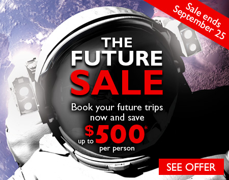 The Future Sale. Book your future trips now and save up to $500* per person. Sale ends September 25.