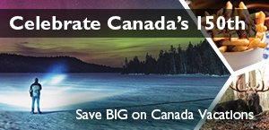 Your year to get more Canadian - Celebrate Canada's 150th and save BIG on Canada vacations!