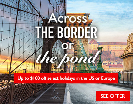 Across the border or the pond - Save up to $100 on USA & Europe holidays