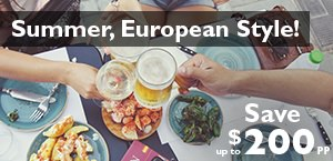 Summer, European Style! - Save up to $200 per person to Europe