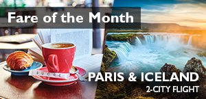 July's Fare of the Month - Paris & Iceland