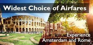 Widest Choice of Airfares - Experience Amsterdam & Rome